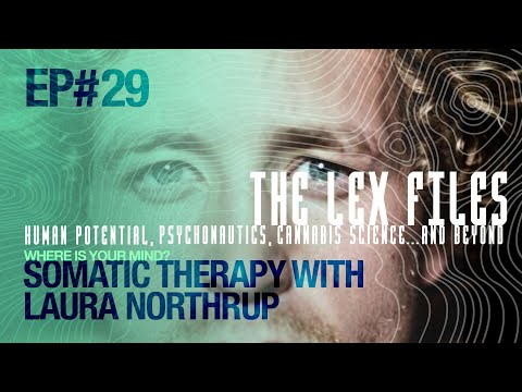 Where is Your Mind? Somatic Therapy with Laura Northrup | The Lex Files