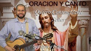 Quiero Contemplarte Señor - Sangre y Agua - Musica Catolica - Oracion y Canto