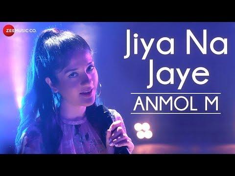 JIYA NA JAYE LYRICS - Anmol M