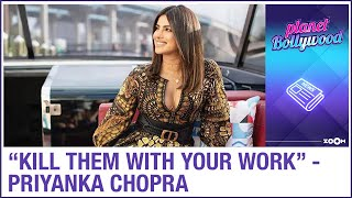 "A look at Priyanka Chopra's journey as she says ""Kill them with your work"" - ZOOMDEKHO"