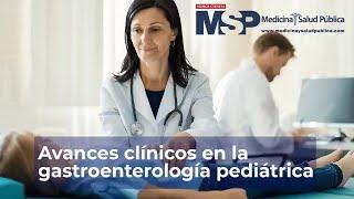 Avances clínicos en la gastroenterología pediátrica