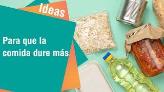 Ideas para que la comida dure más | Ideas
