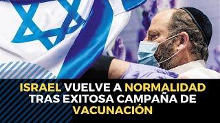 ISRAEL vuelve a la normalidad tras EXITOSA campaña de vacunación contra el coronavirus
