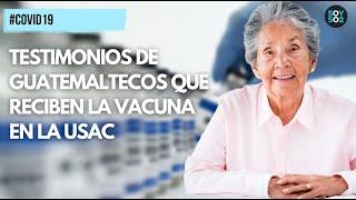 COVID19 | TESTIMONIOS DE GUATEMALTECOS QUE RECIBEN LA VACUNA EN LA USAC