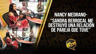 """NANCY MEDRANO-  """"SANDRA BERROCAL ME DESTRUYÓ UNA RELACIÓN DE PAREJA (MARIO) QUE TUVE"""""""