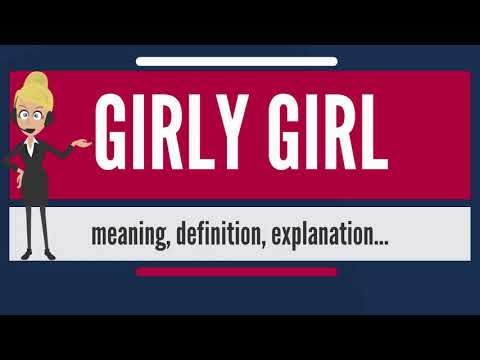 What is GIRLY GIRL? What does GIRLY GIRL mean? GIRLY GIRL meaning, definition & explanation