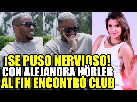 JEFFERSON FARFÁN SE PONE NERVIOSO EN ENTREVISTA CON ALEXANDRA HÖRLER | AL FIN ENCONTRÓ CLUB