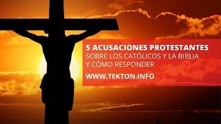 5 Acusaciones Protestantes sobre los Católicos y la Bíblia y como responder