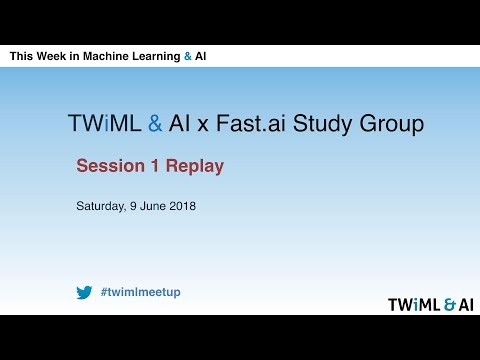 TWiML Online Meetup - Fast.ai Session 1 - June 2, 2018
