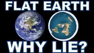 FLAT EARTH - WHY LIE?