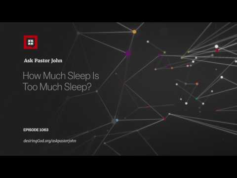 How Much Sleep Is Too Much Sleep? // Ask Pastor John