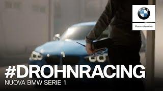 Nuova BMW Serie 1 #Drohneracing. Sfida iperconnessa.