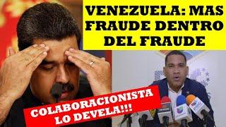 VENEZUELA: MAS FRAUDE DENTRO DEL FRAUDE (DEVELADO)