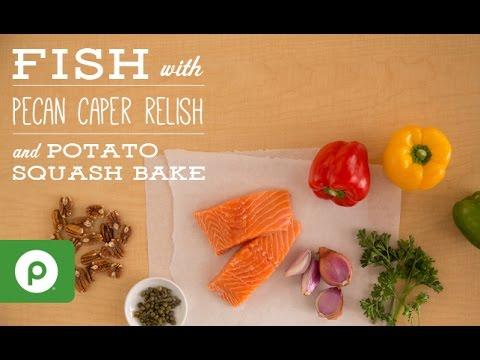 Fish with Pecan Caper Relish and Potato Squash Bake. A Publix Aprons recipe.