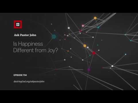 Is Happiness Different from Joy? // Ask Pastor John