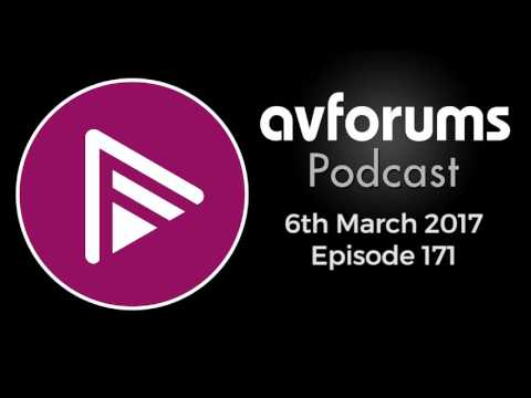 AVForums Podcast: Episode 171 - 6th March 2017