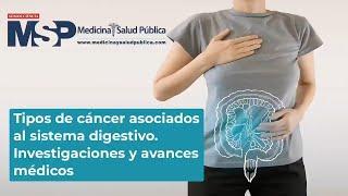 Tipos de cáncer asociados al sistema digestivo. Investigaciones y avances médicos