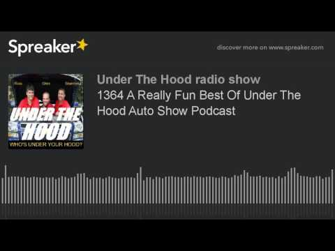 1364 A Really Fun Best Of Under The Hood Auto Show Podcast