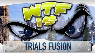 ? WTF Is... - Trials Fusion ?