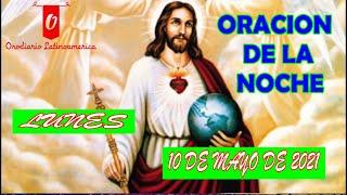 ORACION DE LA NOCHE LUNES 10 DE MAYO DE 2021 ? sin DIOS no eres Nada