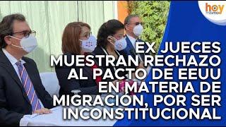 Ex jueces muestran rechazo al pacto de EEUU en materia de migración, por ser inconstitucional