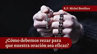 ¿Co?mo debemos rezar para que nuestra oracio?n sea eficaz | Oración 4