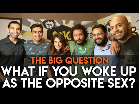 SnG: What If You Woke Up As The Opposite Sex? feat. Richa Chadha   Big Question S2 Ep20