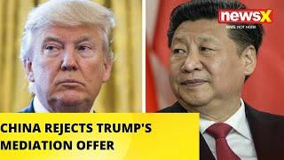 CHINA REJECTS TRUMP'S MEDIATION OFFER | NewsX - NEWSXLIVE