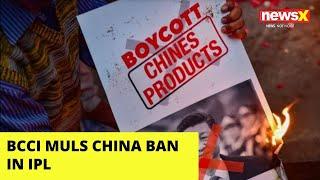 Boycott China Clamour Grows   BCCI Muls China Ban in IPL   NewsX - NEWSXLIVE