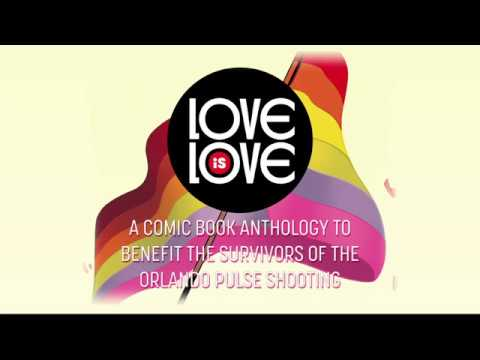 Love Is Love - A Comic Book Anthology To Benefit the Survivors of the Orlando Pulse Shooting