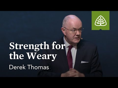 Derek Thomas: Strength for the Weary