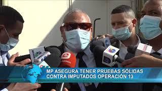 MP asegura tener pruebas sólidas contra imputados Operación 13