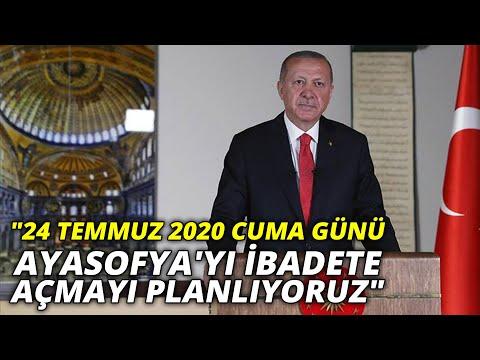 Cumhurbaşkanı Erdoğan: 24 Temmuz 2020 Cuma günü Ayasofya'yı ibadete açmayı planlıyoruz