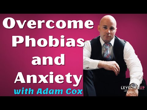 181: Overcome Phobias and Anxiety with Adam Cox