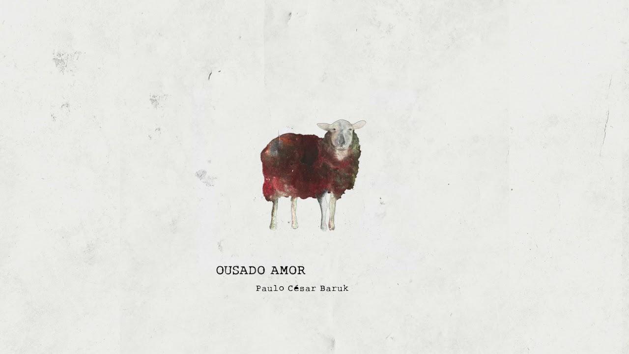 Ousado Amor - Paulo César Baruk