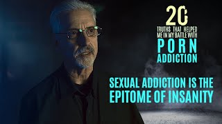 Sexual Addiction is the Epitome of Insanity | 20 Truths that Help in the Battle with Porn Addiction