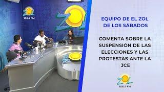 Equipo de el Zol de los sábados comenta sobre la suspensión de las elecciones y las