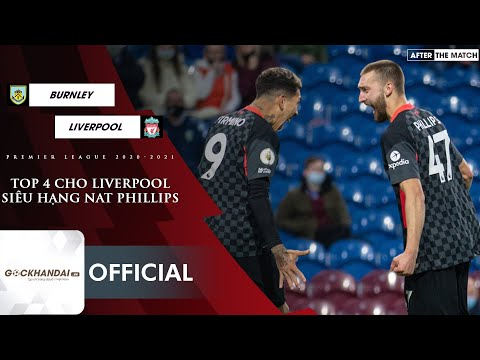 Burnley 0-3 Liverpool: Top 4 cho Liverpool, siêu hạng Nat Phillips