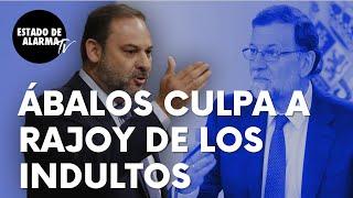 """¡Surrealista! El ministro José Luis Ábalos culpa a Rajoy de los indultos: """"Fue incapaz de evitarlos"""""""
