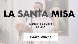 Padre Chucho - La Santa Misa (martes 11 de mayo)