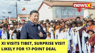 Xi Makes Surprise Visit To Tibet | Visit Likely Linked To 17-Point Deal | NewsX - NEWSXLIVE