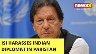 ISI harasses Indian diplomat in Pakistan | NewsX - NEWSXLIVE