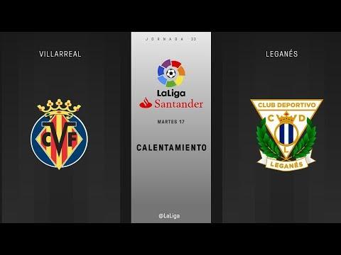 Calentamiento Villarreal vs Leganés