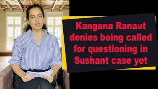 Kangana Ranaut denies being called for questioning in Sushant case yet - BOLLYWOODCOUNTRY