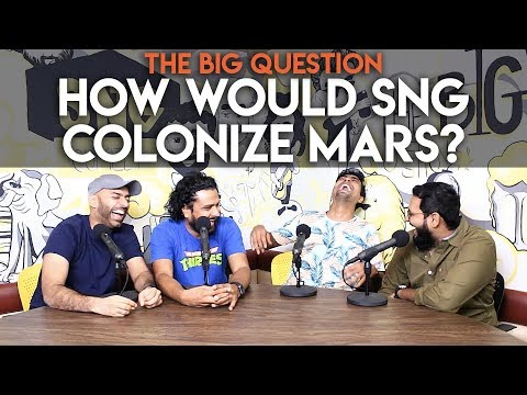 SnG: How Would SNG Colonize Mars?   The Big Question S2 Ep19