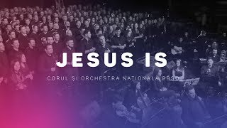 Jesus is (Cover) - Corul si Orchestra Nationala BBSO