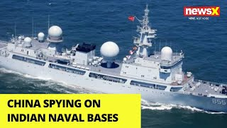 China spying on Indian Naval Bases | Full Details | NewsX - NEWSXLIVE
