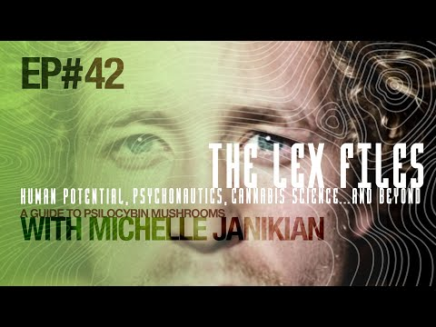A Guide to Psilocybin Mushrooms with Michelle Janikian | Ep. 42 | The Lex Files