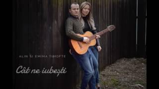 Cat ne iubesti - Alin si Emima Timofte