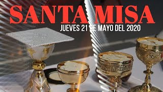 Santa Misa de hoy Jueves 21 de Mayo del 2020 - Transmisión en vivo